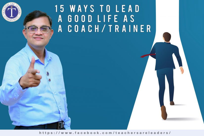 15 Ways to Lead a Good Life as a Coach/Trainer